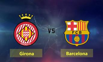 Trực tiếp GIRONA vs Barcelona, 22:15 – 27/01/2019 La Liga