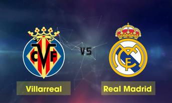 Trực tiếp Villarreal vs Real Madrid, 03h30 ngày 04/01